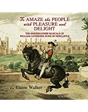 """'To Amaze the People with Pleasure and Delight"""": The horsemanship manuals of William Cavendish, Duke of Newcastle"""