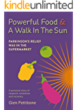 Powerful Food and a Walk in the Sun: Parkinson's Relief was in the Supermarket (English Edition)