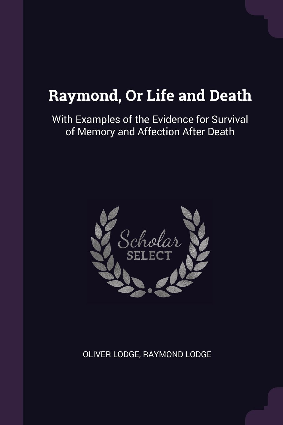 Read Online Raymond, Or Life and Death: With Examples of the Evidence for Survival of Memory and Affection After Death ebook
