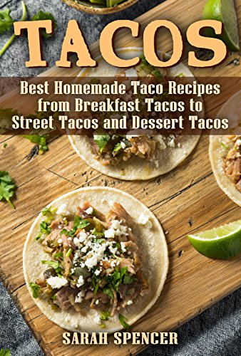 Tacos: Best Homemade Taco Recipes from Breakfast Tacos to Street Tacos and Dessert Tacos by [Spencer, Sarah ]