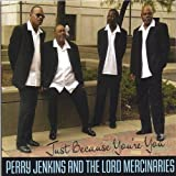 Just Because You're You by Perry Jenkins & The Lords Mercenaries (2005-10-27)