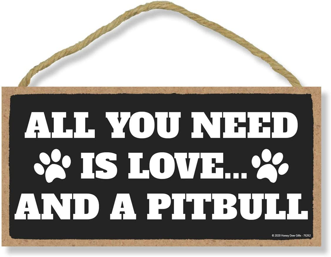 Honey Dew Gifts All You Need is Love and a Pitbull Wooden Home Decor for Dog Pet Lovers, Hanging Decorative Wall Sign, 5 Inches by 10 Inches