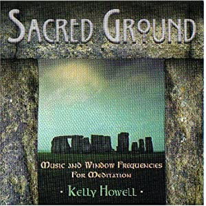 Sacred Ground: Music and Window Frequencies for Meditation (Brain Sync audios) Kelly Howell