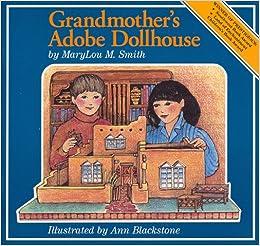 Grandmother's Adobe Dollhouse: MaryLou M. Smith, Ann Blackstone: 9780964429345: Amazon.com: Books