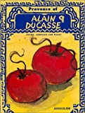 The Provence of Alain Ducasse: Recipes, Addresses and Places