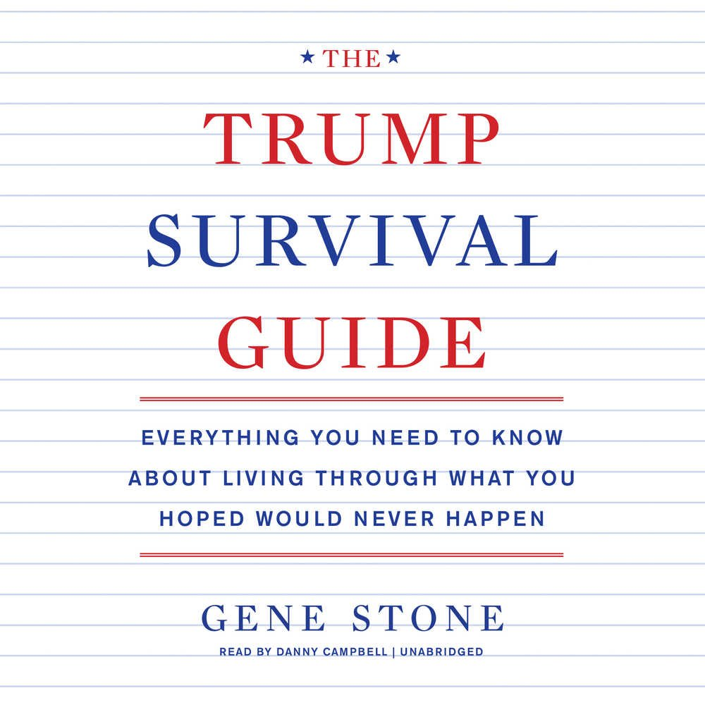 The Trump Survival Guide: Everything You Need To Know About Living Through  What You Hoped Would Never Happen: Gene Stone: 9781538407059: Amazon:  Books