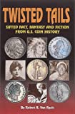 img - for Twisted Tails: Sifted Fact Fantasy and Fiction from Us Coin History book / textbook / text book