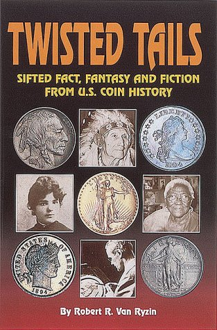 Twisted Tails: Sifted Fact Fantasy and Fiction from Us Coin History