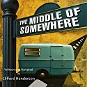 The Middle of Somewhere Audiobook by Clifford Henderson Narrated by Clifford Henderson