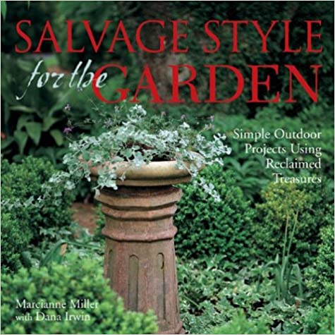 Salvage Style for the Garden: Simple Outdoor Projects Using Reclaimed Treasures