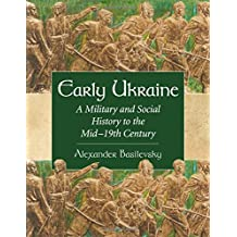 Early Ukraine: A Military and Social History to the Mid-19th Century