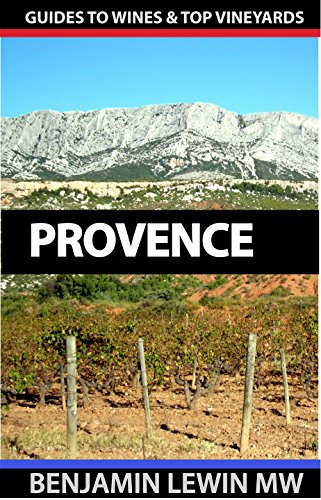 Wines of Provence (Guides to Wines and Top Vineyards Book 13) by Benjamin Lewin MW
