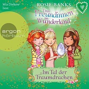 Im Tal der Traumdrachen (Drei Freundinnen im Wunderland 9) Hörbuch