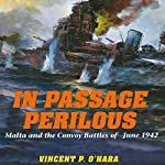 In Passage Perilous: Malta and the Convoy Battles of June 1942 | Vincent P. O'Hara
