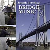 Joseph Bertolozzi: Bridge Music