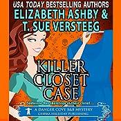 Killer Closet Case: A Danger Cove B&B Mystery, Volume 6 | T. Sue VerSteeg, Elizabeth Ashby
