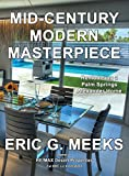 img - for Mid-Century Modern Masterpiece: Remodeling a Palm Springs Alexander Home book / textbook / text book