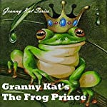 Granny Kat's The Frog Prince: A Play Adaptation of the Beloved Fairytale |  Granny Kat