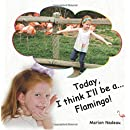 Today, I think I'll be a...Flamingo! (Volume 1)