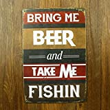 Bring me beer and take me fishin Metal Sign Tin Signs Retro Shabby Wall Plaque Metal Poster Plate 20x30cm Wall Art Coffee Shop Pub Bar Home Hotel Decor