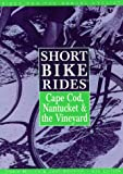 Short Bike Rides on Cape Cod, Nantucket, and the Vineyard (6th ed)