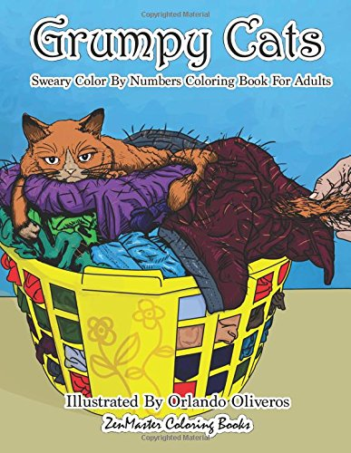 Sweary Color By Numbers Coloring Book for Adults: Grumpy Cats: An Uncensored Adult Coloring Book of Swearing, Angry, Annoying, and Grumpy Cats for ... (Sweary Adult Coloring Books) (Volume 10)