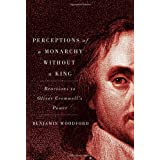 Perceptions of a Monarchy without a King: Reactions to Oliver Cromwell's Power