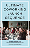 The Ultimate Coworking Launch Sequence: How to Build a Successful Coworking Community (English Edition)