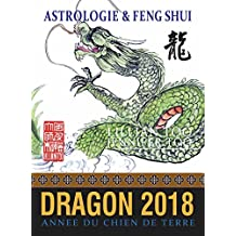 Dragon 2018: Astrologie & Feng Shui (French Edition)