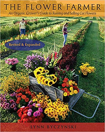 The Flower Farmer 2nd Edition An Organic Growers Guide to Raising and Selling Cut Flowers