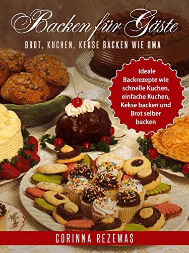 Backen Für Gäste Brot Kuchen Kekse Backen Wie Oma Ideale