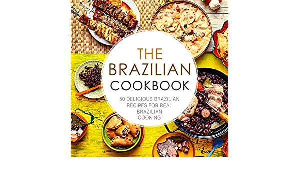 The Brazilian Cookbook: 50 Delicious Brazilian Recipes for Real Brazilian Cooking (2nd Edition) (English Edition) eBook: BookSumo Press: Amazon.es: Tienda ...
