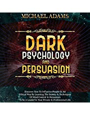 Dark Psychology and Persuasion: Discover How to Influence People in an Ethical Way by Learning the Secrets & Techniques of Mind Control & Persuasion to Be a Leader in Your Private & Professional Life.