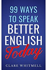 99 Ways to Speak Better English Today Kindle Edition