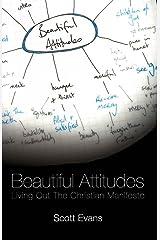 Beautiful Attitudes: Living Out the Christian Manifesto. Kindle Edition