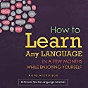 How to Learn Any Language in a Few Months While Enjoying Yourself: 45 Proven Tips for Language Learners Audiobook by Nate Nicholson Narrated by Chris Martinez