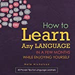 How to Learn Any Language in a Few Months While Enjoying Yourself: 45 Proven Tips for Language Learners | Nate Nicholson