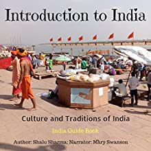 Introduction to India: Culture and Traditions of India: India Guide Book Audiobook by Shalu Sharma Narrated by Mary Swanson