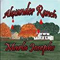 Alexander Ranch: Alexander Ranch, Book 1 Audiobook by Marla Josephs Narrated by Jaime Lamchick