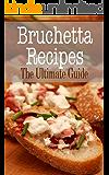 Bruschetta Recipes: The Ultimate Guide (English Edition)