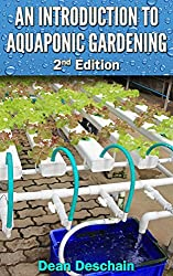 An Introduction to Aquaponic Gardening (aquaculture, fish farming, hydroponics, vegetables, off the grid, food supply, urban gardening) (English Edition)