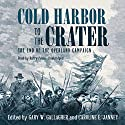 Cold Harbor to the Crater: The End of the Overland Campaign: The Military Campaigns of the Civil War Series Audiobook by Gary W. Gallagher, Caroline Janney Narrated by Barry Press