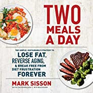 Two Meals a Day: The Simple, Sustainable Strategy to Lose Fat, Reverse Aging, and Break Free from Diet Frustra