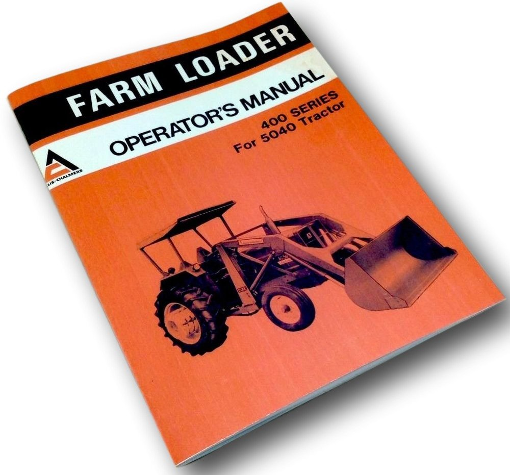 Amazon.com: Allis Chalmers 400 Series Farm Loader For 5040 Tractor  Operators Owners Manual: Industrial & Scientific