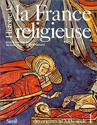 Histoire de la France religieuse : Tome 1, des dieux de la Gaule à la papauté d'Avignon (des origines au XIVème siècle)