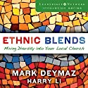 Ethnic Blends: Mixing Diversity into Your Local Church: Leadership Network Innovation Series Audiobook by J. Mark DeYmaz, Harry Li Narrated by John Pruden