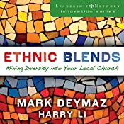 Ethnic Blends: Mixing Diversity into Your Local Church: Leadership Network Innovation Series | J. Mark DeYmaz, Harry Li