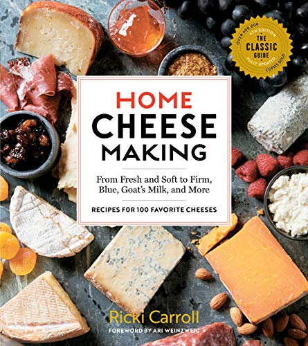Home Cheese Making, 4th Edition: From Fresh and Soft to Firm, Blue, Goat's Milk, and More; Recipes for 100 Favorite - Home Cheese