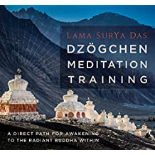 Dzogchen Meditation Training: A Direct Path for Awakening to the Radiant Buddha Within