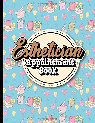 Download Esthetician Appointment Book: 6 Columns Appointment At A Glance, Appointment Reminder, Daily Appointment Notebook, Cute Birthday Cover (Volume 40) ebook